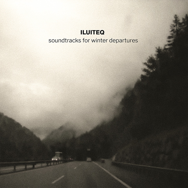 Soundtracks For Winter Departures - ILUITEQ